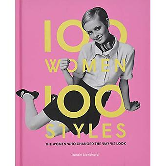 100 Women * 100 Styles - The Women Who Changed the Way We Look by Tams