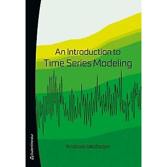 An Introduction to Time Series Modeling by Andreas Jakobsson - 978914