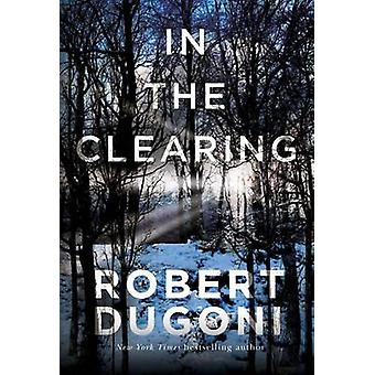 In the Clearing by Robert Dugoni - 9781503953574 Book