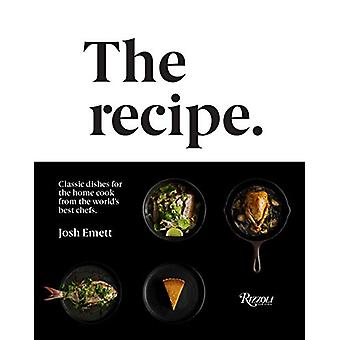 The Recipe - Classic Dishes for the Home Cook from the World's Best Ch
