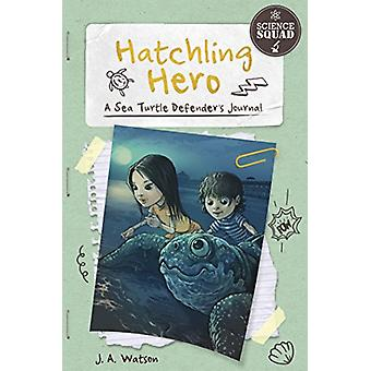 Science Squad - Hatchling Hero - A Sea Turtle Defender's Journal by J.