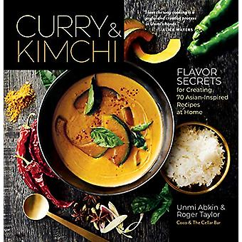Curry and Kimchi - Flavor Secrets for Creating 70 Asian-Inspired Recip