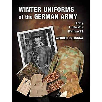 Winter Uniforms of the German Army - Heer - Luftwaffe - Waffen-SS by W