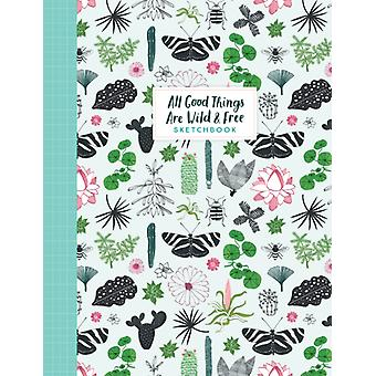 All Good Things Are Wild and Free Sketchbook by Smit & Irenevan der Hulst & AstridEditors of FLOW Magazine