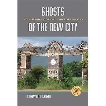 Geesten van de New City: geesten, stedelijkheid en de punten van vooruitgang in Chiang Mai (Zuidoost-Azië: politiek, wat betekent dat...