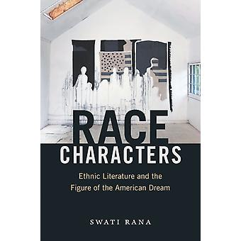 Race Characters  Ethnic Literature and the Figure of the American Dream by Swati Rana