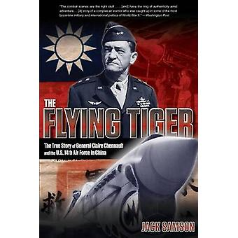Flying Tiger  The True Story Of General Claire Chennault And The U.S. 14Th Air Force In China by Jack Samson