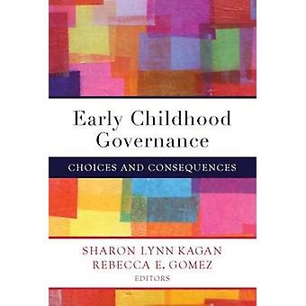 Early Childhood Governance - Choices and Consequences by Sharon Lynn K