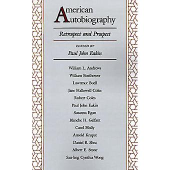 American Autobiography - Retrospect and Prospect by Paul John Eakin -