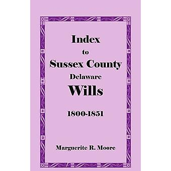 Index to Sussex County - Delaware Wills - 1800-1851 by Marguerite R Mo