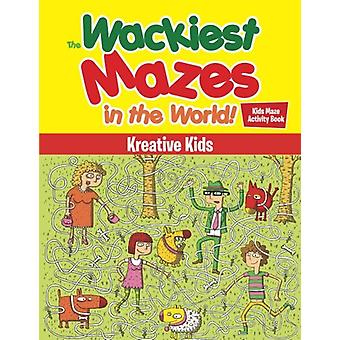 The Wackiest Mazes in the World! Kids Maze Activity Book by Kreative