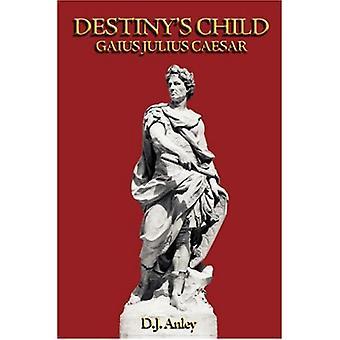 Destiny's Child - Gaius Julius Caesar by D. J Anley - 9781845492007 Bo