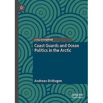 Coast Guards and Ocean Politics in the Arctic by Andreas Osthagen - 9