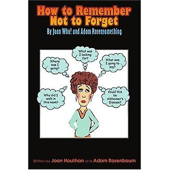 How to Remember Not to Forget: Door Joan Who? en Adam Rosensomething