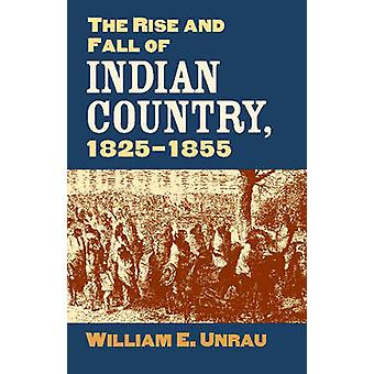 The Rise and Fall of Indian Country 18251855 by William E. Unrau