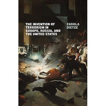 The Invention of Terrorism in Europe Russia and the United States by Carola Dietze