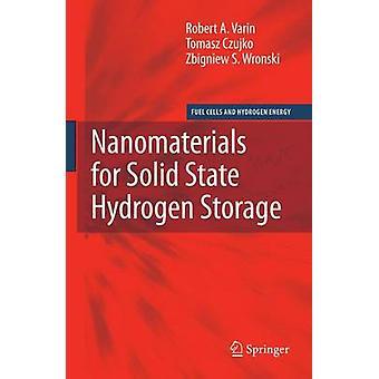 Nanomaterials for Solid State Hydrogen Storage by Varin & Robert A.Czujko & TomaszWronski & Zbigniew S.