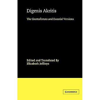 Digenis Akritis: The Grottaferrata and Escorial Versions (Cambridge Medieval Classics)