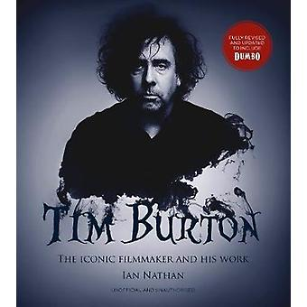 Tim Burton updated edition The iconic filmmaker and his work Iconic Filmmakers Series