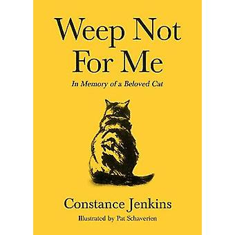 Weep Not for Me In Memory of a Beloved Cat