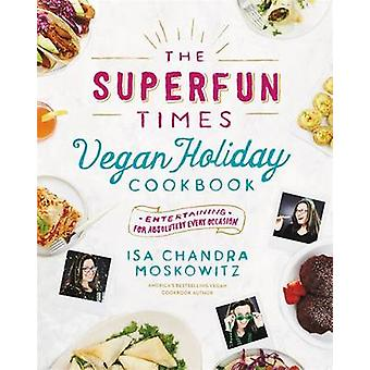 The Superfun Times Vegan Holiday Cookbook by Isa Chandra Moskowitz -
