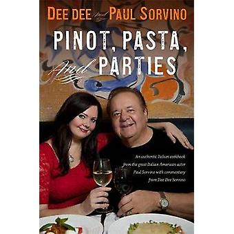 Pinot - Pasta - and Parties - An Authentic Italian Cookbook from the G