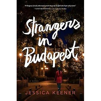 Strangers in Budapest - A Novel by Jessica Keener - 9781616208646 Book