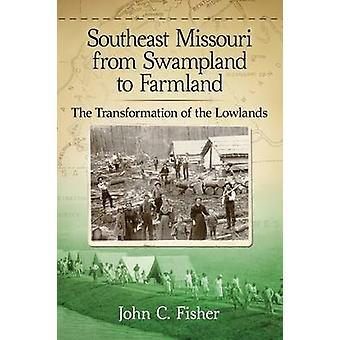 Sydøstlige Missouri fra Swampland til landbrugsjord - omdannelsen af