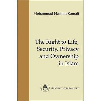 The Right to Life, Security, Privacy and Ownership in Islam (Fundamental Rights and Liberties in Islam)