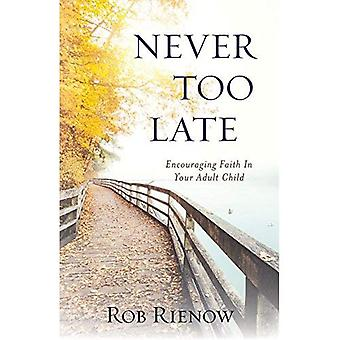 Never Too Late: Encouraging� Faith in Your Adult Child