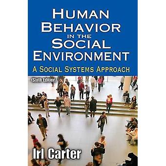 Human Behavior in the Social Environment A Social Systems Approach by Carter & Irl