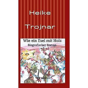 Wie ein Esel mit Holz door Trojnar & Heike