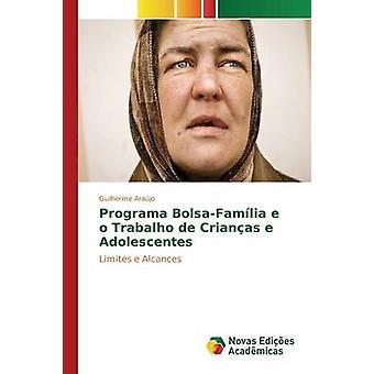 Programa BolsaFamlia e o Trabalho de Crianas e Adolescentes av Arajo Guilherme