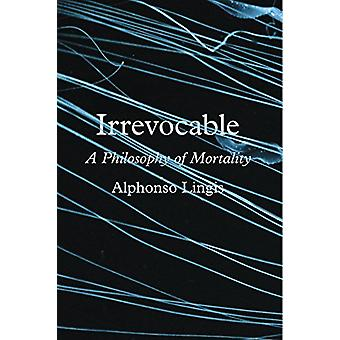 Irrevocable - A Philosophy of Mortality by Irrevocable - A Philosophy o