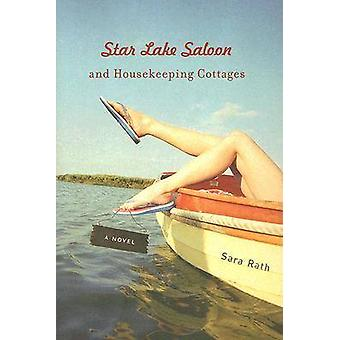 Star Lake Saloon and Housekeeping Cottages - A Novel by Sara Rath - 97