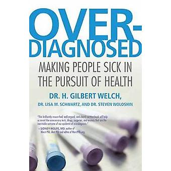 Overdiagnosed - Making People Sick in the Pursuit of Health by H. Gilb
