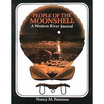 People of the Moonshell - A Western River Journal by Nancy M. Peterson