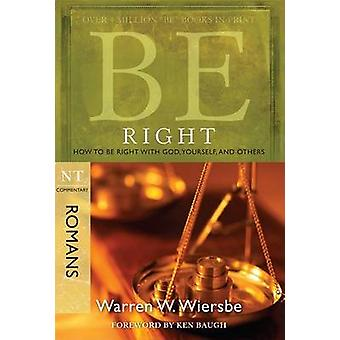Be Right - Romans - How to be Right with God - Yourself -and Others by