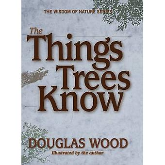 The Things Trees Know by Douglas Wood - 9781591931300 Book