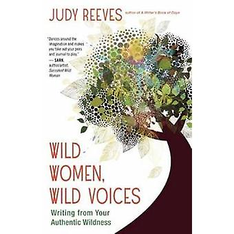 Wild Women - Wild Voices - Writing from Your Authentic Wildness by Jud
