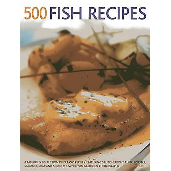 500 Fish Recipes - A Fabulous Collection of Classic Recipes Featuring