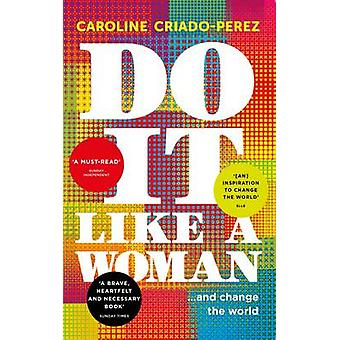 Do it Like a Woman - ... and Change the World by Caroline Criado-Perez