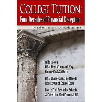 College Tuition - Four Decades of Financial Deception by Robert V. Ios