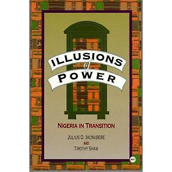 Illusions of Power - Nigeria in Transition by Julius O. Ihonvbere - Ti