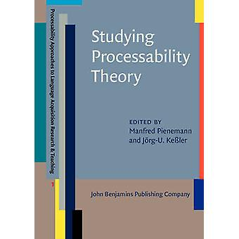 Studying Processability Theory  An Introductory Textbook by Edited by Manfred Pienemann & Edited by J rg U Ke ler