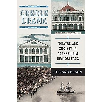 Creole Drama Theatre and Society in Antebellum New Orleans par Juliane Braun
