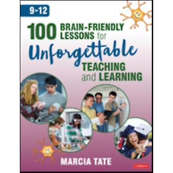 100 BrainFriendly Lessons for Unforgettable Teaching and Le by Marcia Tate