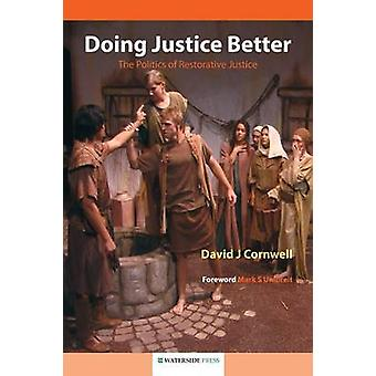 Doing Justice Better The Politics of Restorative Justice by Cornwell & David J.