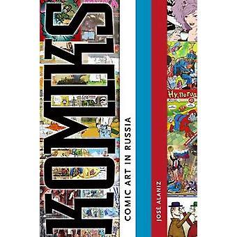 Fumetti - Comic Art in Russia da Jose Alaniz - 9781628460506 libro