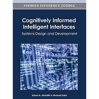 Cognitively Informed Intelligent Interfaces Systems Design and Development by Alkhalifa & Eshaa M.